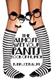 img - for The Almost Wet Your Pants Book of Humor book / textbook / text book