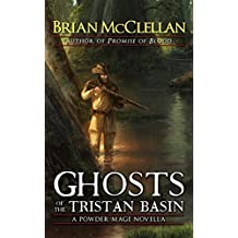 Ghosts of the Tristan Basin: A Powder Mage Novella