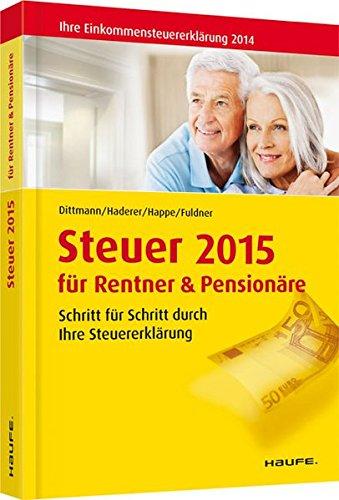 Steuer 2015 für Rentner und Pensionäre: Schritt für Schritt durch Ihre Steuererklärung (Haufe Steuerratgeber)