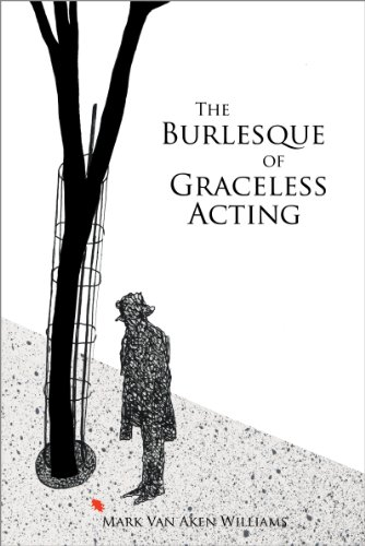 Book: The Burlesque of Graceless Acting by Mark Van Aken Williams