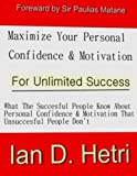 Maximize Your Personal Confidence & Motivation For Unlimited Success