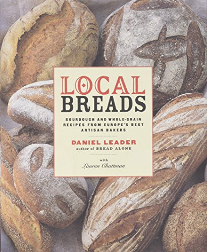 Local Breads: Sourdough and Whole-Grain Recipes from Europe