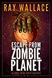 Escape from Zombie Planet: A One Way Out Novel