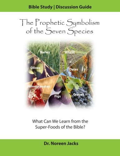 Read Online The Prophetic Symbolism of the Seven Species: What Can We Learn from the Seven Superfoods of the Bible? pdf