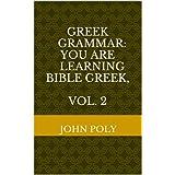 Greek Grammar:  You ARE Learning Bible Greek, Vol. 2