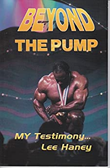 Beyond the Pump: MY Testimony....Lee Haney by [Haney, Lee]