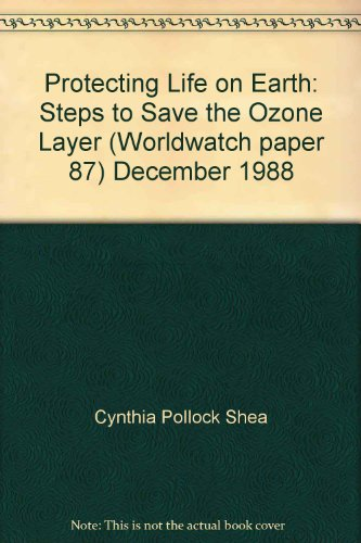 Protecting Life on Earth: Steps to Save the Ozone Layer (Worldwatch paper 87) December 1988