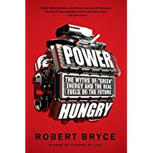 Power Hungry: The Myths of Green Energy and the Real Fuels of the Future: The Myths of Green Energy and the Real Fuels of the Future