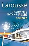 Larousse Diccionario Escolar Plus Primaria, Editors of Larousse (Mexico), 607210004X