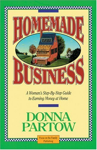 Homemade Business ~ A Woman's Step-By-Step Guide to Earning Money at Home