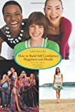 How to Build Self Confidence, Happiness and Health, Chris Adalikwu, 1468548883