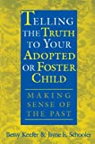 Telling the Truth to Your Adopted or Foster Child, Betsy Keefer and Jayne E. Schooler, 0897896912