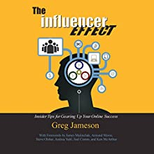 The Influencer Effect: Insider Tips for Gearing Up Your Online Success Audiobook by Greg Jameson Narrated by Mitch Krayton