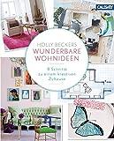 Holly Beckers wunderbare Wohnideen: 8 Schritte zu einem kreativen Zuhause