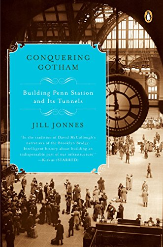 Conquering Gotham: Building Penn Station and Its Tunnels (Public Transportation In New York City Travel)