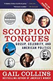 Scorpion Tongues New and Updated Edition: Gossip, Celebrity, and American Politics