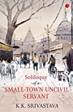 Image of SOLILOQUY OF A SMALL - TOWN UNCIVIL SERVANT