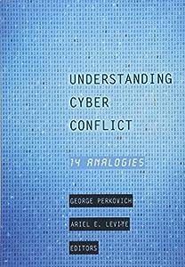 Understanding Cyber Conflict: Fourteen Analogies from Georgetown University Press
