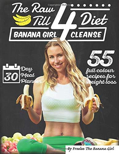 - The Raw Till 4 Diet: Banana Girl Cleanse