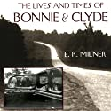 The Lives and Times of Bonnie & Clyde Audiobook by Dr. E.R. Milner B.A., M.A., Ph.D. Narrated by Charles Craig