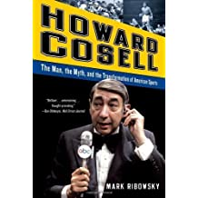 Howard Cosell: The Man, the Myth, and the Transformation of American Sports by Ribowsky, Mark Published by W. W. Norton & Company 1st (first) edition (2011) Hardcover