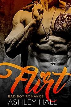 Flirt: Bad Boy Romance by [Hall, Ashley]