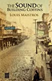 Front cover for the book The Sound of Building Coffins by Louis Maistros