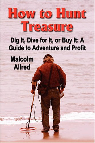 HOW TO HUNT TREASURE: A Guide to Adventure and Profit