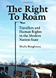 The Right to Roam : Travellers and Human Rights in the Modern Nation-State, Roughneen, Dualta, 1443818712