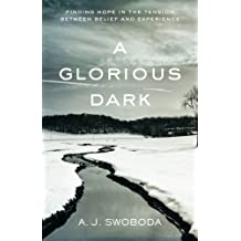 A Glorious Dark: Finding Hope in the Tension between Belief and Experience by A. J. Swoboda (2015-02-03)