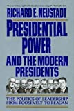 Presidential Power and the Modern Presidents: The Politics of Leadership from Ro