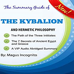 The Summary Guide of the Kybalion and Hermetic Philosophy