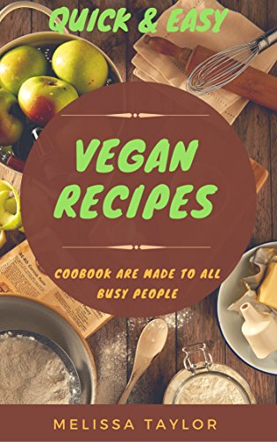 QUICK & EASY VEGAN RECIPES ( PHOTOS illustrate each dish): Vegan Cookbook are made to all busy people, save time, money, energy and lose weight.