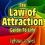 The Law of Attraction Guide to Life | Ishan Rami