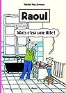 Raoul : Mais c'est une fille ! par Van Zeveren