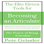 The Elite Eleven Tools for Becoming an Articulate: Habituate CLOWT and These Eleven Tools and You're on the Road to Becoming an Articulate: The Power of Being Articulate | Pete Geissler