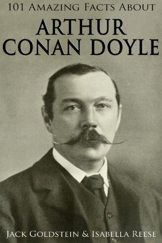 101 Amazing Facts about Arthur Conan Doyle (Classic Authors Book 5)