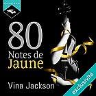 80 Notes de Jaune   Livre audio Auteur(s) : Vina Jackson Narrateur(s) : Sophie Celzo