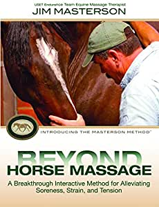 Beyond Horse Massage: Introducing the Masterson Method; A Breakthrough Interactive Method for Alleviating Soreness, Strain, and Tension