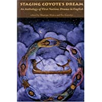 Staging Coyote's Dream Volume 1: An Anthology of First Nations Drama in English