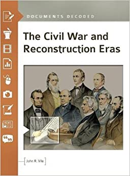 The Civil War and Reconstruction Eras: Documents Decoded