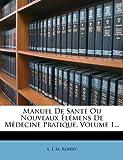 Manuel de Santé Ou Nouveaux Élémens de Médecine Pratique, Volume 1..., , 1273275691