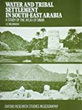 Water and Tribal Settlement in South-East Arabia, John Craven Wilkinson, 0198232179