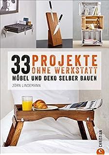 DIY Wohnung: 33 Projekte, Die Sie Ohne Werkstatt Realisieren Können. Möbel  Und Kreatives