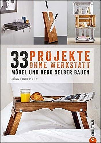 Möbel Und Kreatives Aus Holz Selber Bauen. Holzprojekte Auf Begrenztem Raum  Und Mit Wenig Werkzeug.: Amazon.de: Jörn U. Lindemann: Bücher