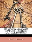 Les Vignes Américaines, Adaptation, Culture, Greffage, Pépinières, Pierre Viala and Louis Ravaz, 1146365780
