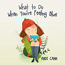 What to Do When You're Feeling Blue by [Cann, Andi]