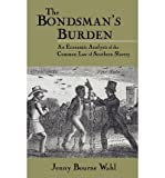 img - for [(The Bondsman's Burden: An Economic Analysis of the Common Law of Southern Slavery )] [Author: Jenny Bourne Wahl] [Aug-2012] book / textbook / text book