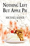 Nothing Left but Apple Pie, Michael Kaiser, 1451284179