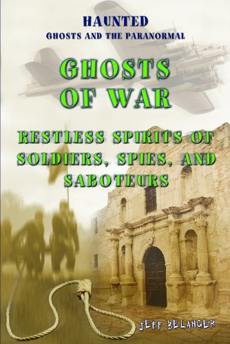 Download Ghosts Of War: Restless Spirits of Soldiers, Spies, and Saboteurs (Haunted: Ghosts and the Paranormal) pdf
